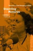 Unsettling Memories: Narratives of the Emergency in Delhi - Tarlo, Emma