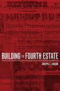 Building the Fourth Estate: Democratization and the Rise of a Free Press in Mexico - Lawson, Chappell; Lawson, Joseph Chappell H.