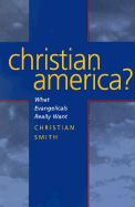 Christian America?: What Evangelicals Really Want - Smith, Christian