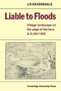 Liable to Floods: Village Landscape on the Edge of the Fens A D 450 1850 - Ravensdale, J. R.