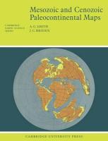 Mesozoic and Cenozoic Paleocontinental Maps - Smith, A. Gilbert; Smith, Whitney; Briden, J. C.