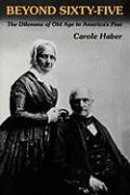 Beyond Sixty-Five: The Dilemma of Old Age in America's Past - Haber, Carole