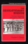 The Revolutionary Mission: American Enterprise in Latin America, 1900-1945 - O'Brien, Thomas F.