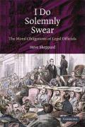 I Do Solemnly Swear: The Moral Obligations of Legal Officials - Sheppard, Stephen