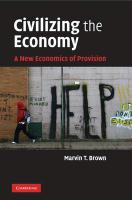Civilizing the Economy: A New Economics of Provision - Brown, Marvin T.