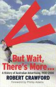 But Wait, There's More!: A History of Australian Advertising, 1900-2000 - Crawford, Robert