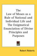 The Law of Moses as a Rule of National and Individual Life and the Enigmatical Enunciation of Divine Principles and Purposes - Roberts, Robert
