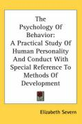 The Psychology of Behavior: A Practical Study of Human Personality and Conduct with Special Reference to Methods of Development - Severn, Elizabeth