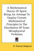 A Mathematical Theory of Spirit: Being an Attempt to Employ Certain Mathematical Principles in the Elucidation of Some Metaphysical Problems - Redgrove, H. Stanley