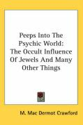 Peeps Into the Psychic World: The Occult Influence of Jewels and Many Other Things - Crawford, M. Mac Dermot