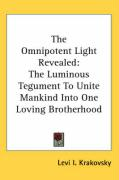 The Omnipotent Light Revealed: The Luminous Tegument to Unite Mankind Into One Loving Brotherhood - Krakovsky, Levi I.