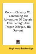 Modern Chivalry V2: Containing the Adventures of Captain John Farrago and Teague O'Regan, His Servant - Brackenridge, Hugh Henry