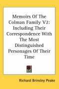 Memoirs of the Colman Family V2: Including Their Correspondence with the Most Distinguished Personages of Their Time - Peake, Richard Brinsley