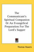 The Communicant's Spiritual Companion or an Evangelical Preparation for the Lord's Supper - Haweis, Thomas