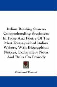 Italian Reading Course: Comprehending Specimens in Prose and Poetry of the Most Distinguished Italian Writers, with Biographical Notices, Expl - Toscani, Giovanni