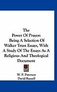 The Power of Prayer: Being a Selection of Walker Trust Essays, with a Study of the Essays as a Religious and Theological Document