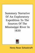 Summary Narrative of an Exploratory Expedition to the Sources of the Mississippi River in 1820 - Schoolcraft, Henry Rowe