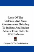 Laws of the Colonial and State Governments, Relating to Indians and Indian Affairs, from 1633 to 1831 Inclusive - Congress of the Confederation, Of The Co
