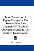 Short Comments on Eighty Passages in the Twenty-Seven Last Chapters of the Book of Numbers and in the Book of Deuteronomy - Trower, W. I.