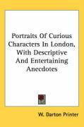 Portraits of Curious Characters in London, with Descriptive and Entertaining Anecdotes - W. Darton Printer, Darton Printer