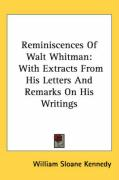 Reminiscences of Walt Whitman: With Extracts from His Letters and Remarks on His Writings - Kennedy, William Sloane