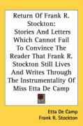 Return of Frank R. Stockton: Stories and Letters Which Cannot Fail to Convince the Reader That Frank R. Stockton Still Lives and Writes Through the - De Camp, Etta; Stockton, Frank R.