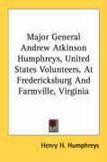Major General Andrew Atkinson Humphreys, United States Volunteers, at Fredericksburg and Farmville, Virginia - Humphreys, Henry H.