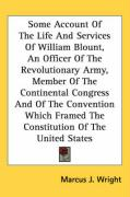 Some Account of the Life and Services of William Blount, an Officer of the Revolutionary Army, Member of the Continental Congress and of the Conventio - Wright, Marcus J.