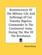 Reminiscences of the Military Life and Sufferings of Col. Timothy Bigelow, Commander in the Continental Army, During the War of the Revolution - Hersey, Charles