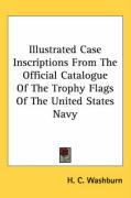 Illustrated Case Inscriptions from the Official Catalogue of the Trophy Flags of the United States Navy - Washburn, H. C.