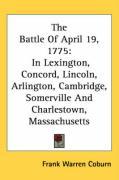 The Battle of April 19, 1775: In Lexington, Concord, Lincoln, Arlington, Cambridge, Somerville and Charlestown, Massachusetts - Coburn, Frank Warren