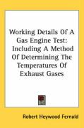 Working Details of a Gas Engine Test: Including a Method of Determining the Temperatures of Exhaust Gases - Fernald, Robert Heywood
