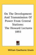 On the Development and Transmission of Power from Central Stations: The Howard Lectures 1893 - Unwin, William Cawthorne