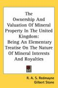 The Ownership and Valuation of Mineral Property in the United Kingdom: Being an Elementary Treatise on the Nature of Mineral Interests and Royalties - Redmayne, R. A. S.; Stone, Gilbert