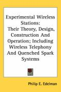 Experimental Wireless Stations: Their Theory, Design, Construction and Operation; Including Wireless Telephony and Quenched Spark Systems - Edelman, Philip E.