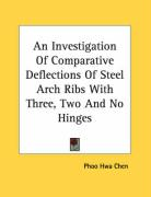 An Investigation of Comparative Deflections of Steel Arch Ribs with Three, Two and No Hinges - Chen, Phoo Hwa
