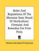 Rules and Regulations of the Montana State Board of Horticulture: Formulas and Remedies for Fruit Pests - Montana State Board of Horticulture, Sta