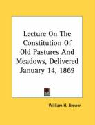 Lecture on the Constitution of Old Pastures and Meadows, Delivered January 14, 1869 - Brewer, William H.