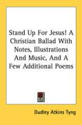 Stand Up for Jesus! a Christian Ballad with Notes, Illustrations and Music, and a Few Additional Poems - Tyng, Dudley Atkins