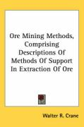 Ore Mining Methods, Comprising Descriptions of Methods of Support in Extraction of Ore - Crane, Walter R.