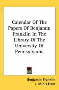 Calendar of the Papers of Benjamin Franklin in the Library of the University of Pennsylvania - Franklin, Benjamin
