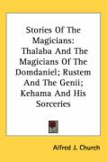 Stories of the Magicians: Thalaba and the Magicians of the Domdaniel; Rustem and the Genii; Kehama and His Sorceries - Church, Alfred J.
