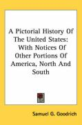 A Pictorial History of the United States: With Notices of Other Portions of America, North and South - Goodrich, Samuel G.
