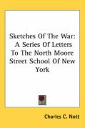 Sketches of the War: A Series of Letters to the North Moore Street School of New York - Nott, Charles Cooper