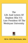 The Life and Letters of Stephen Olin V2: Late President of the Wesleyan University - McClintock, John 1814-1870