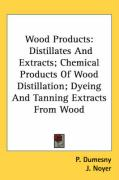 Wood Products: Distillates and Extracts; Chemical Products of Wood Distillation; Dyeing and Tanning Extracts from Wood - Dumesny, P.; Noyer, J.