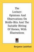 The Loriner: Opinions and Observations on Bridle-Bits and the Suitable Bitting of Horses, with Illustrations - Latchford, Benjamin