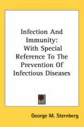 Infection and Immunity: With Special Reference to the Prevention of Infectious Diseases - Sternberg, George M.