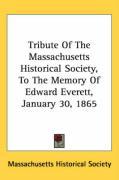 Tribute of the Massachusetts Historical Society, to the Memory of Edward Everett, January 30, 1865 - Massachusetts Historical Society, Histor