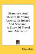 Shamrock and Thistle; Or Young America in Ireland and Scotland: A Story of Travel and Adventure - Optic, Oliver